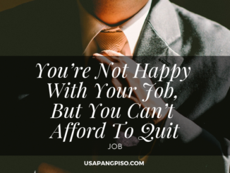You're Not Happy With Your Job, But You Can't Afford To Quit