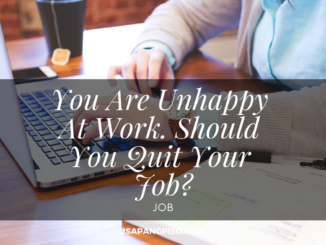 You Are Unhappy At Work. Should You Quit Your Job?