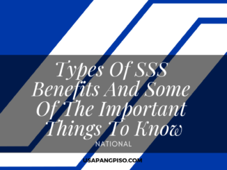 Types Of SSS Benefits And Some Of The Important Things To Know