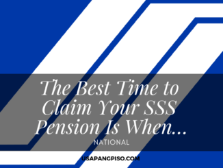 The Best Time to Claim Your SSS Pension Is When…