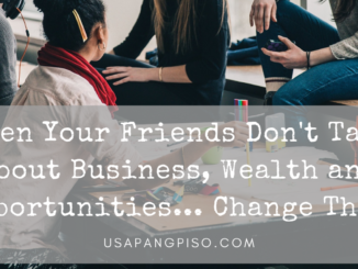 When Your Friends Don't Talk About Business, Wealth and Opportunities... Change It!